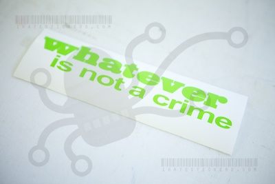 Custom Whatever Is Not A Crime