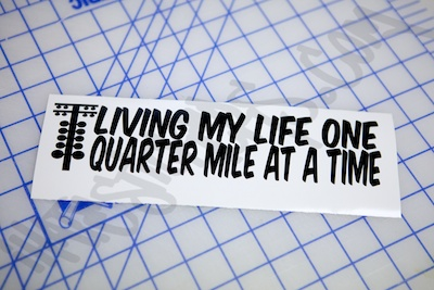 Living My Life One Quarter Mile At A Time Sticker