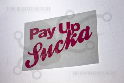 Pay Up Sucka Sticker