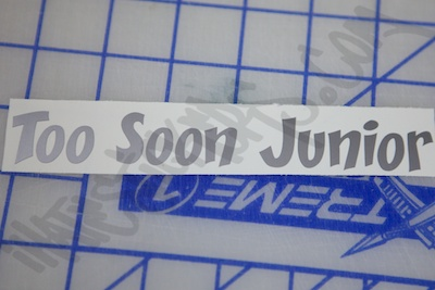 Too Soon Junior Sticker