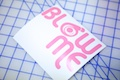 Blow Me Sticker
