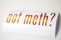 Got Meth?