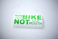 Run Your Bike Not Your Mouth Sticker