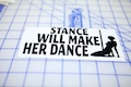 Stance Will Make Her Dance Sticker