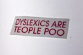 Dyslexics are teople poo
