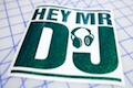 Hey Mr. Dj Sticker