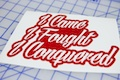 I Came I fought I Conquered Sticker