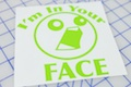 I'm In Your Face Sticker