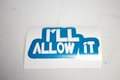 I'll Allow It Sticker