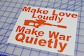 Make Love Loudly, Make War Quietly Sticker