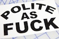 Polite As Fuck Sticker