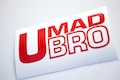 U Mad Bro Sticker