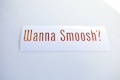 Wanna Smoosh