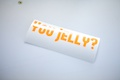 You Jelly sticker